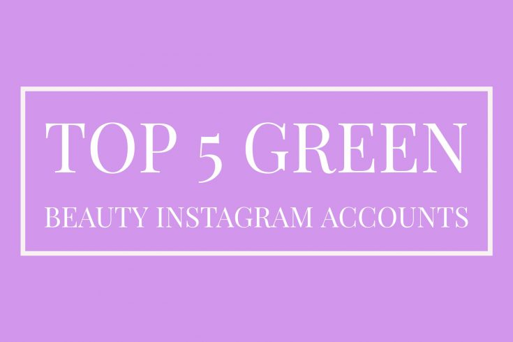 Top 5 Green Beauty Instagram Accounts